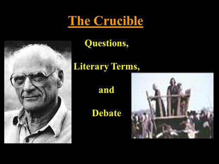 The Crucible Questions, Literary Terms, and Debate.