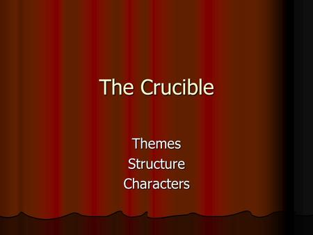 The Crucible ThemesStructureCharacters. What is a theme? A fundamental and often universal idea explored in a literary work. A fundamental and often universal.
