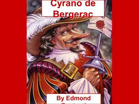 Cyrano de Bergerac By Edmond Rostand. About the author born in Marseilles, France in 1868 as a college student in Paris, he fell in love with French literature.