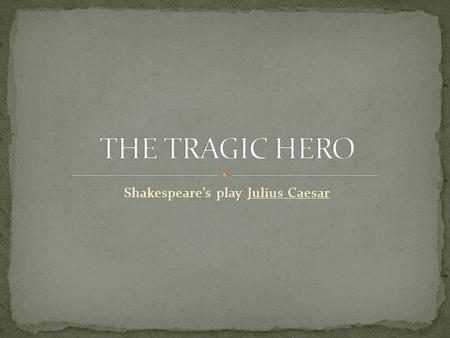 julius caesar the true tragic hero In the tragedy of julius caesar, marc antony gives a speech to the people of  rome  the true tragic hero in william shakespeare's play julius caesar (710 .