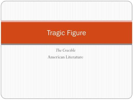 The Crucible American Literature Tragic Figure. Meet Aristotle Greek philosopher Wrote Poetics Influenced Shakespeare and numerous other writers through.