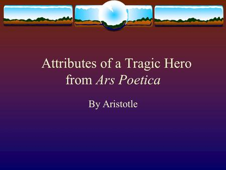 Attributes of a Tragic Hero from Ars Poetica By Aristotle.