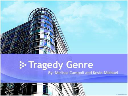 Tragedy Genre By: Melissa Campoli and Kevin Michael.