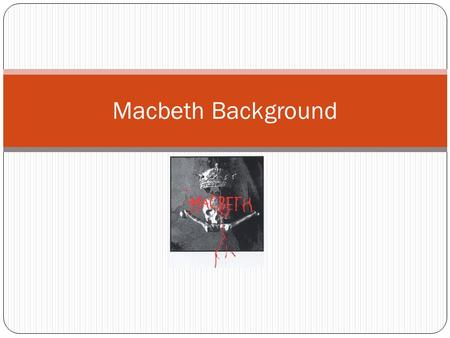Macbeth Background. Shakespeare- Renaissance Drama Rebirth of interest in Greek Tragedies Shakespeare wrote three types of plays: Histories Comedies-