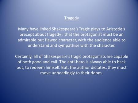 the characteristics of shakespeare and greek Six characteristics of a greek tragic hero 1 moment of recognition it is crucial that the tragic hero comes to some sort of an understanding of what went wrong.