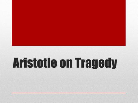 Aristotle on Tragedy. The Poetics: 4 th century B.C.