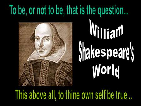 "The Man That Would Be Shakespeare Born April 23 rd, 1564 Started out performing with ""The Lord Chamberlain's Men"" Gave him a chance to write a play Henry."