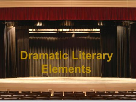 Dramatic Literary Elements. Drama Is meant to be seen or performed, not read. Drama becomes a play when it is acted out Contains elements similar to prose/novels.