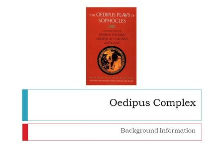 Oedipus Complex Background Information. Journal Entry  In your notebook under the writing tab (tab 1), respond to the following prompt:  Does our fate.