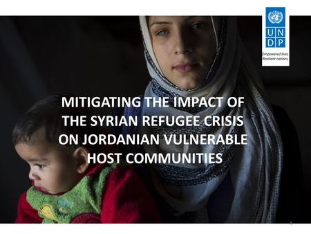 MITIGATING THE IMPACT OF THE SYRIAN REFUGEE CRISIS ON JORDANIAN VULNERABLE HOST COMMUNITIES 1.