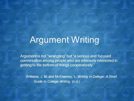 "Argument Writing Argument is not ""wrangling"" but ""a serious and focused conversation among people who are intensely interested in getting to the bottom."