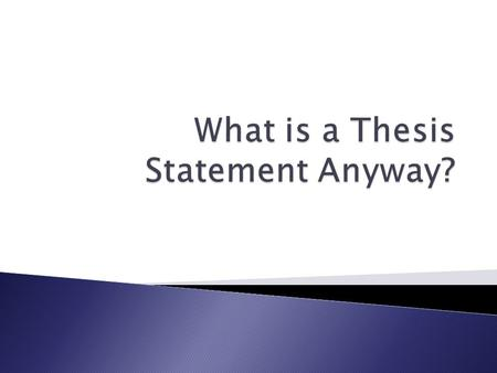  A thesis statement clearly states the topic of a composition.  It not only helps focus the main point of the composition by stating what you will PROVE.