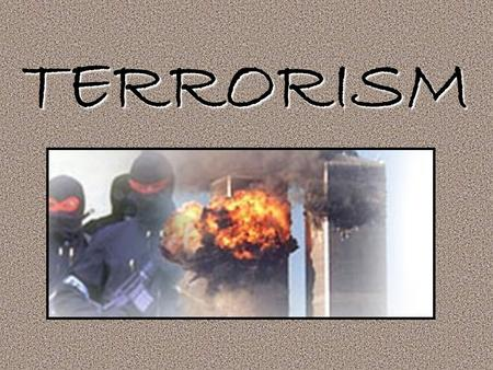 TERRORISM. DEFINITION OF TERRORISM It is a term used to describe using power and force against people or their property with outrage, in order to intimidate.