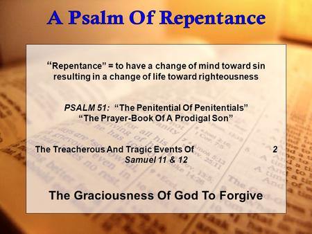 """ Repentance"" = to have a change of mind toward sin resulting in a change of life toward righteousness PSALM 51: ""The Penitential Of Penitentials"" ""The."