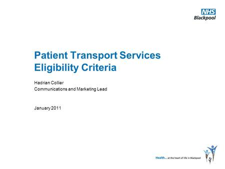 Patient Transport Services Eligibility Criteria Hadrian Collier Communications and Marketing Lead January 2011.