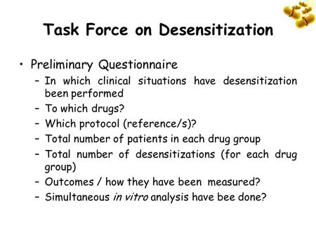Task Force on Desensitization Preliminary Questionnaire –In which clinical situations have desensitization been performed –To which drugs? –Which protocol.