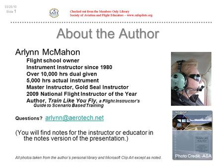 03/26/10 Slide 1 About the Author Arlynn McMahon Flight school owner Instrument Instructor since 1980 Over 10,000 hrs dual given 5,000 hrs actual instrument.