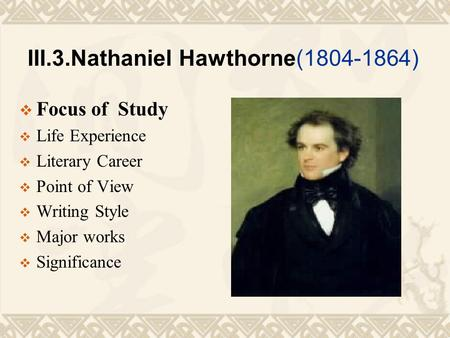 nathaniel hawthorne poured his life experience in the scarlet letter Nathaniel hawthorne begins the scarlet letter by telling us that it is set in a  of  one particular type of utopian plan: one in which human life is reorganized in an   the suffering of others does not prompt us to have the same experience   rush of new life, other life than his own, pouring like a torrent into his heart (p  111.