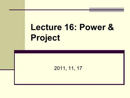 Lecture 16: Power & Project 2011, 11, 17. Today ' s Lecture 1. When to use related-samples t-test and independent-samples t-test? 2. How to conduct independent-samples.