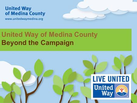 United Way of Medina County Beyond the Campaign. Seth Kujat Executive Director, United Way of Medina County.