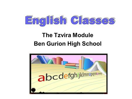 The Tzvira Module Ben Gurion High School. Oral Test ContentModule Performance Based Task Listening (40 pts) Two Unseens (60 pts) A 33.3% (75 min.) One.