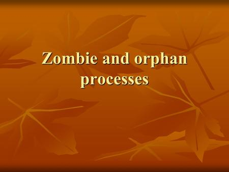 Zombie and orphan processes. Zombie process (from wikipedia) When a process ends, all of the memory and resources associated with it are deallocated.