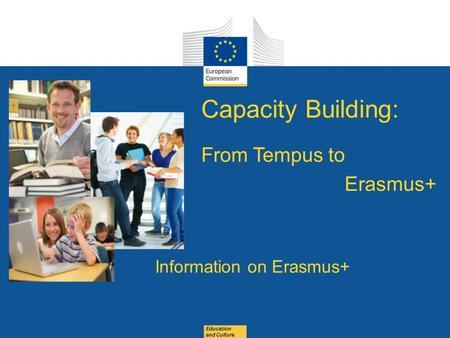 Date: in 12 pts Education and Culture Capacity Building: From Tempus to Erasmus+ Information on Erasmus+