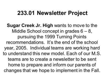 233.01 Newsletter Project Sugar Creek Jr. High wants to move to the Middle School concept in grades 6 – 8, pursuing the 1999 Turning Points recommendations.