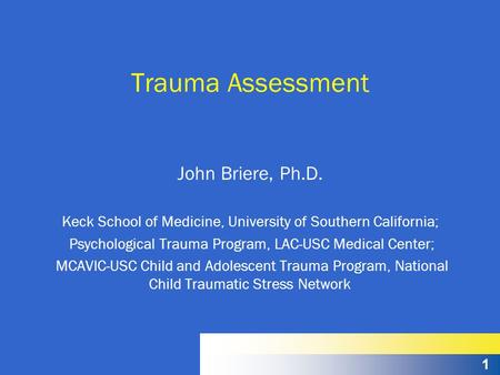 1 Trauma Assessment John Briere, Ph.D. Keck School of Medicine, University of Southern California; Psychological Trauma Program, LAC-USC Medical Center;