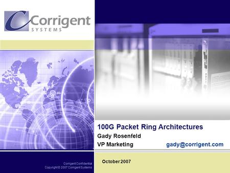 Corrigent Confidential Copyright © 2007 Corrigent Systems 100G Packet Ring Architectures Gady Rosenfeld VP October 2007.
