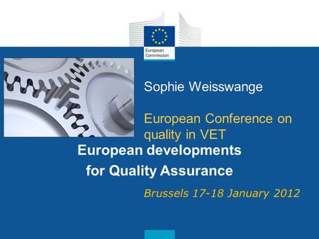 Date: in 12 pts Sophie Weisswange European Conference on quality in VET European developments for Quality Assurance Brussels 17-18 January 2012.