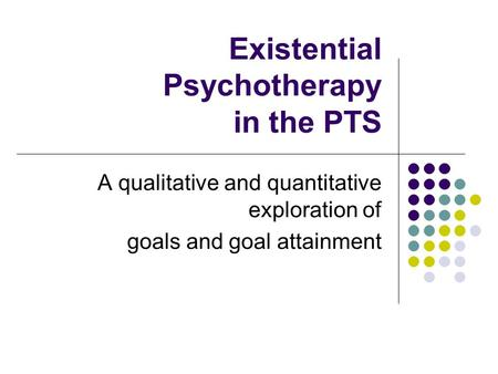 Existential Psychotherapy in the PTS A qualitative and quantitative exploration of goals and goal attainment.