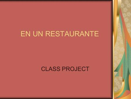 EN UN RESTAURANTE CLASS PROJECT. Requirements All members must participate equally Props are permitted and encourage Use of Se me, se te, se nos, etc.