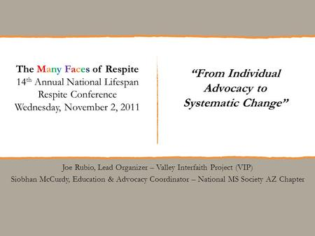 """From Individual Advocacy to Systematic Change"" The Many Faces of Respite 14 th Annual National Lifespan Respite Conference Wednesday, November 2, 2011."