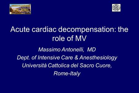 Acute cardiac decompensation: the role of MV Massimo Antonelli, MD Dept. of Intensive Care & Anesthesiology Università Cattolica del Sacro Cuore, Rome-Italy.