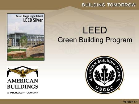 "LEED Green Building Program Version 1.1. 2 LEED Green Building Program  LEED = The Leadership in Energy and Environmental Design  ""Aims to improve occupant."