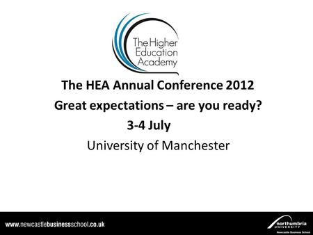The HEA Annual Conference 2012 Great expectations – are you ready? 3-4 July University of Manchester.