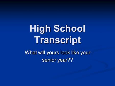 High School Transcript What will yours look like your senior year??