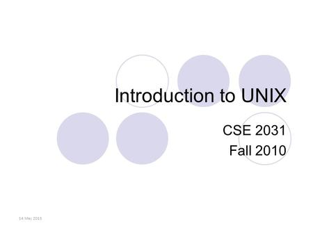 Introduction to UNIX CSE 2031 Fall 2010 14 May 2015.
