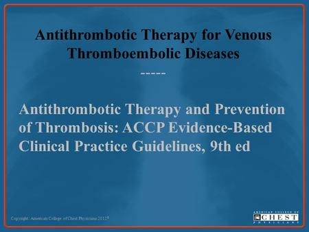 Antithrombotic Therapy for Venous Thromboembolic Diseases
