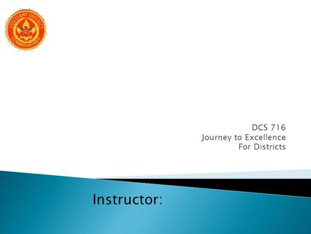 DCS 716 Journey to Excellence For Districts Instructor: