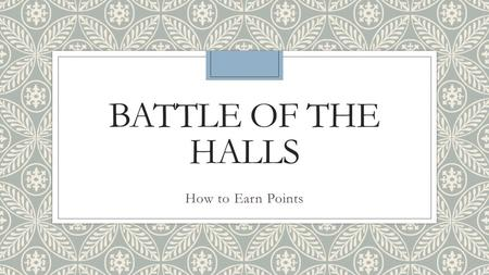 BATTLE OF THE HALLS How to Earn Points. Having Programs of Your Own ◦Submitting a Program Sheet – 2 pts ◦Submitting a picture of the program (up to 2.