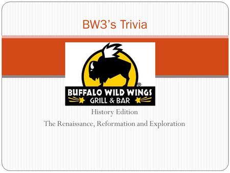 History Edition The Renaissance, Reformation and Exploration BW3's Trivia.