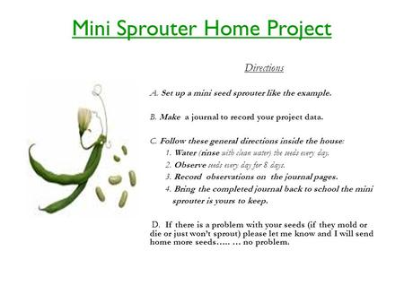Directions A. Set up a mini seed sprouter like the example. B. Make a journal to record your project data. C. Follow these general directions inside the.