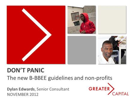 DON'T PANIC The new B-BBEE guidelines and non-profits Dylan Edwards, Senior Consultant NOVEMBER 2012.