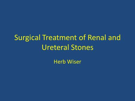 Surgical Treatment of Renal and Ureteral Stones Herb Wiser.