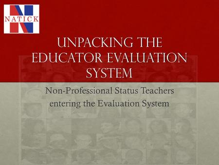 Unpacking the Educator Evaluation System Non-Professional Status Teachers entering the Evaluation System.