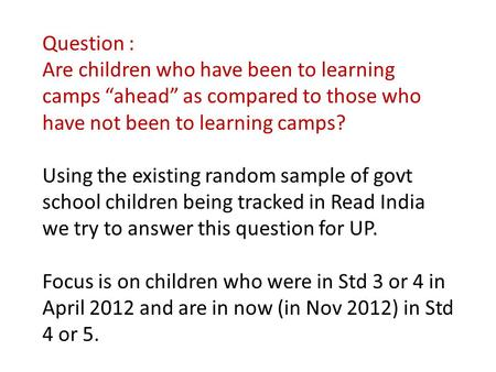 "Question : Are children who have been to learning camps ""ahead"" as compared to those who have not been to learning camps? Using the existing random sample."