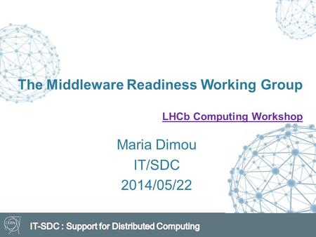The Middleware Readiness Working Group LHCb Computing Workshop LHCb Computing Workshop Maria Dimou IT/SDC 2014/05/22.