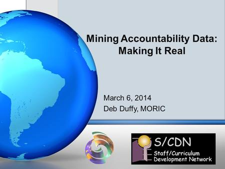 Mining Accountability Data: Making It Real March 6, 2014 Deb Duffy, MORIC.
